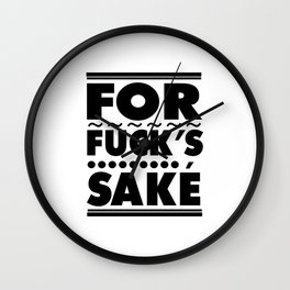 FOR FUCK'S SAKE Wall Clock