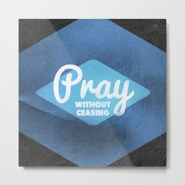 Pray Without Ceasing - 1 Thessalonians 5:17 Metal Print
