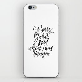 Printable Poster, I'm Sorry For What I Said When I Was Hungry, Quote Print,Kitchen iPhone Skin