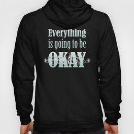 Everything is going to be OKAY Hoody