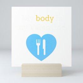 my body is my valentine new hot 2018 14feb new valentines love cute fun food Mini Art Print