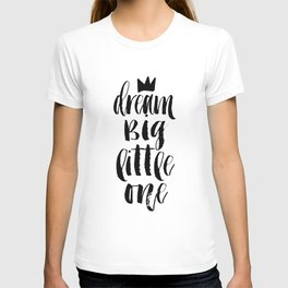 PRINTABLE Art, Dream Big Little One, Crown Print,Motivational Poster,Quote Prints,Children Quote,Nur T-shirt