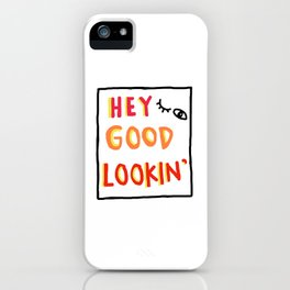 Hey Good Lookin' iPhone Case