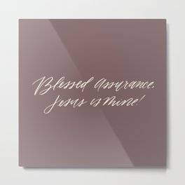 Blessed Assurance Metal Print