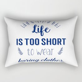 Life is too short to wear boring clothes !  Rectangular Pillow