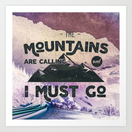 The Mountains are Calling and I Must Go Art Print