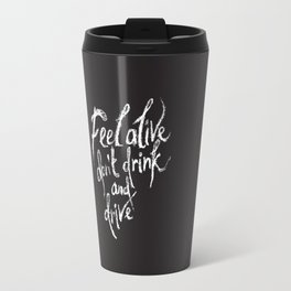 feel alive don't drink and drive Travel Mug