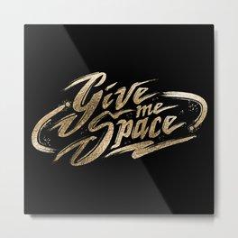 Give Me Space Metal Print