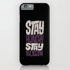 Stay Hungry, Stay Foolish Slim Case iPhone 6s