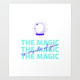 The Magic Is Inside You - powerful quote - believe in yourself  Art Print