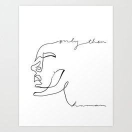 Only then am I human Art Print
