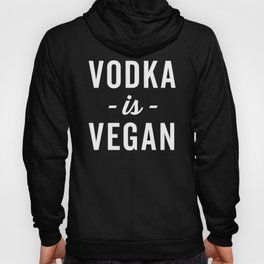 Vodka Is Vegan Funny Quote Hoody