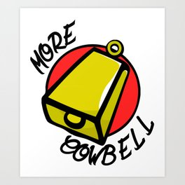 More Cowbell Art Print