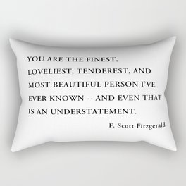 You are the finest, loveliest, tenderest, and most beautiful person Rectangular Pillow