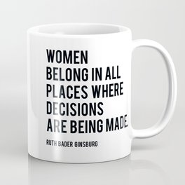 Women Belong In All Places, Ruth Bader Ginsburg, RBG, Motivational Quote Coffee Mug