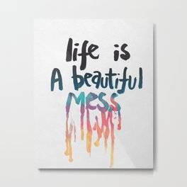Life Is A Beautiful Mess Metal Print