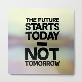 Future starts today... Metal Print