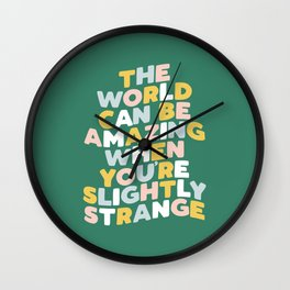 The World Can Be Amazing When You're Slightly Strange Wall Clock
