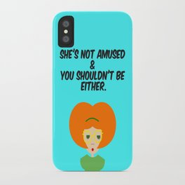 She's NOT Amused & You Shouldn't Be Either. iPhone Case