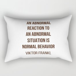 Viktor Frankl Quote -  AN ABNORMAL REACTION TO AN ABNORMAL SITUATION IS NORMAL BEHAVIOR Rectangular Pillow