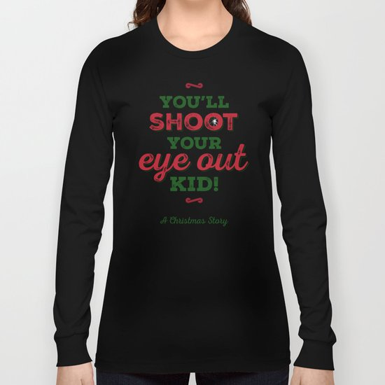 You'll Shoot Your Eye Out! Long Sleeve T-shirt