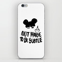 Not Made To Be Subtle iPhone Skin