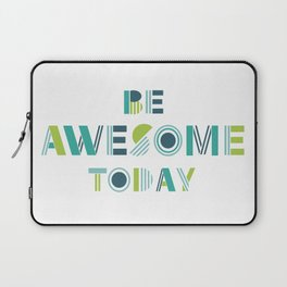 Be Awesome Today Motivational Type Laptop Sleeve
