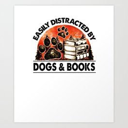 Easily distracted by dogs and books Art Print