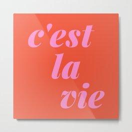 C'est La Vie French Language Saying in Bright Pink and Orange Metal Print