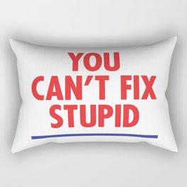 You Can't Fix Stupid Rectangular Pillow