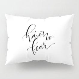have no fear Pillow Sham