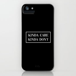 Kinda Care Kinda Don't, Quote iPhone Case