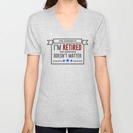 Question Retired Answer Doesn't Matter Retirement Design Unisex V-Neck