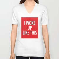 i woke up like this V-neck T-shirts featuring I Woke Up Like This by Chilligraphy