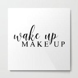 Wake up make up Metal Print