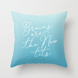 Brains are the New Tits Throw Pillow