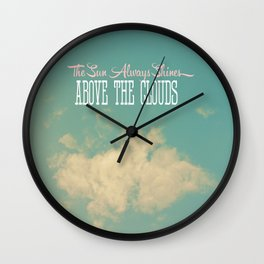 The Sun Always Shines Above The Clouds Wall Clock