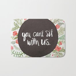 You Can't Sit With Us Bath Mat