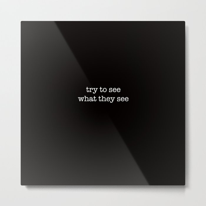 try to see what they see Metal Print