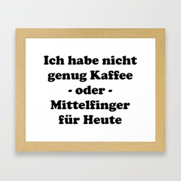 I don't have enough coffee or middle finger gift schw Framed Art Print