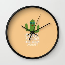 Cool Cactuses born in AUGUST T-Shirt Dk6nc Wall Clock