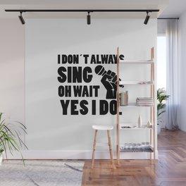 I always sing | singer gift Wall Mural