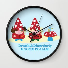 Drunk and Disorderly Gnome It Alls Wall Clock