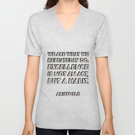 We are what we repeatedly do. Excellence, then, is not an act, but a habit. - Aristotle - Philosophy Unisex V-Neck