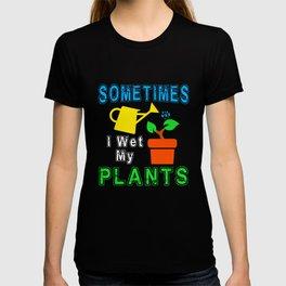 Sometimes I Wet My plants, Funny Gardening Gift, Gardener Gift T-shirt