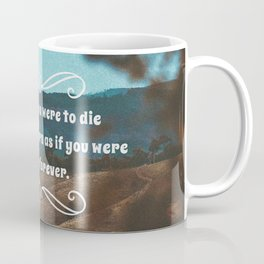 Live as if you were to die tomorrow. Learn as if you were to live forever. Coffee Mug