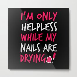 I'm only helpless while my nails are drying Metal Print