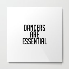Dancers Are Essential  Metal Print