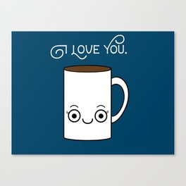 Coffee Loves You Canvas Print