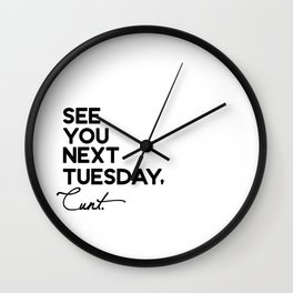 See You Next Tuesday Cunt Wall Clock